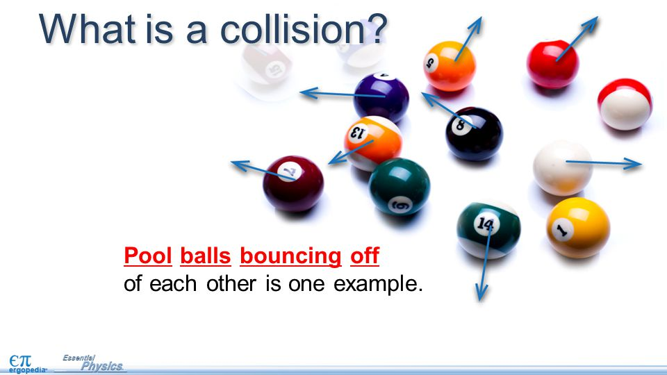 What is a collision Pool balls bouncing off