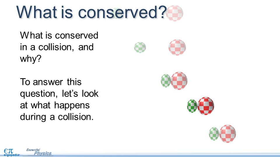 What is conserved What is conserved in a collision, and why