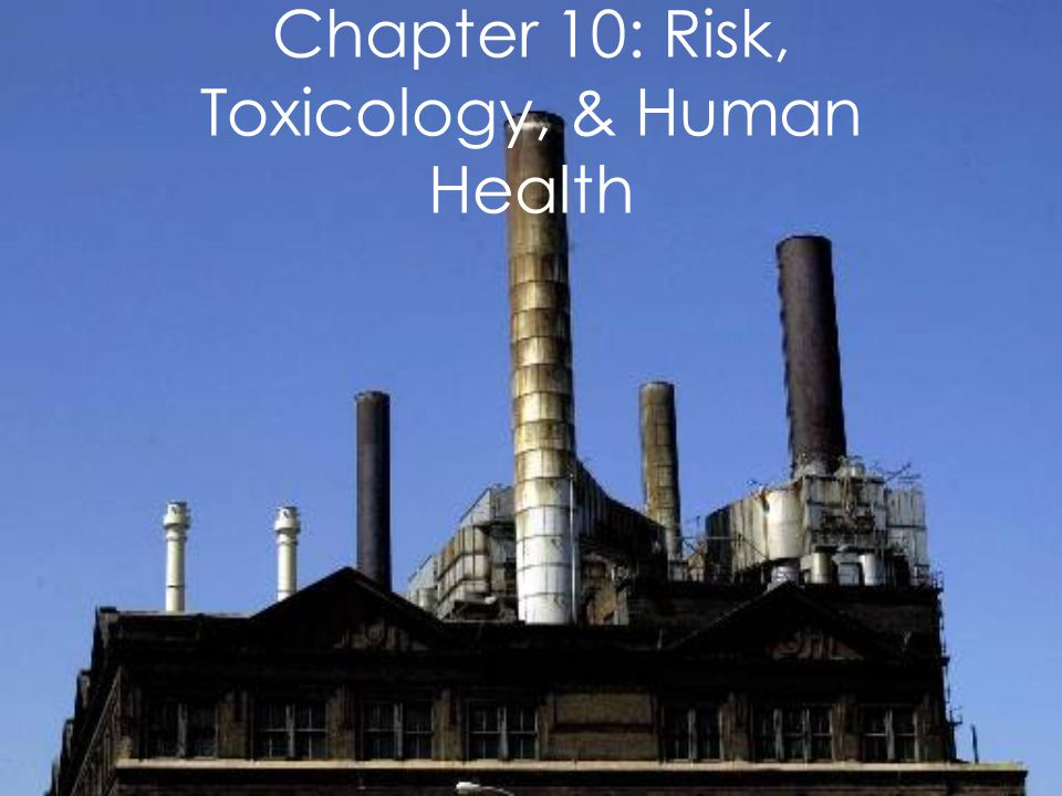 Chapter 10: Risk, Toxicology, & Human Health