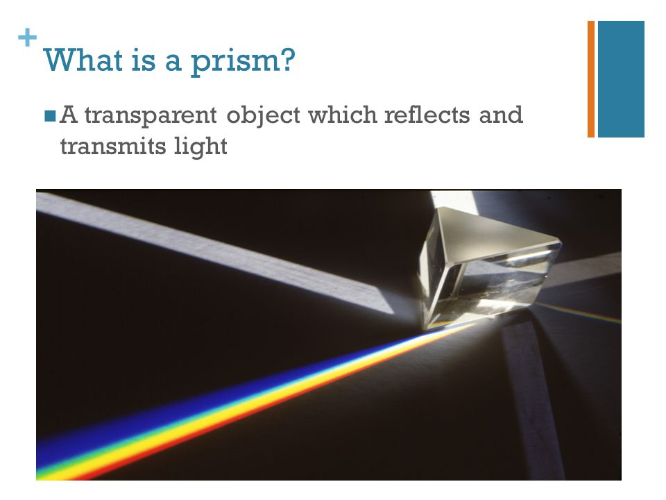 What is a prism A transparent object which reflects and transmits light