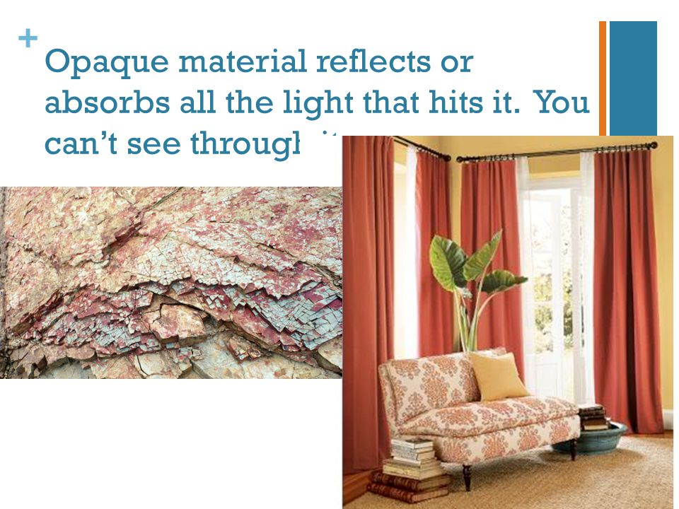 Opaque material reflects or absorbs all the light that hits it