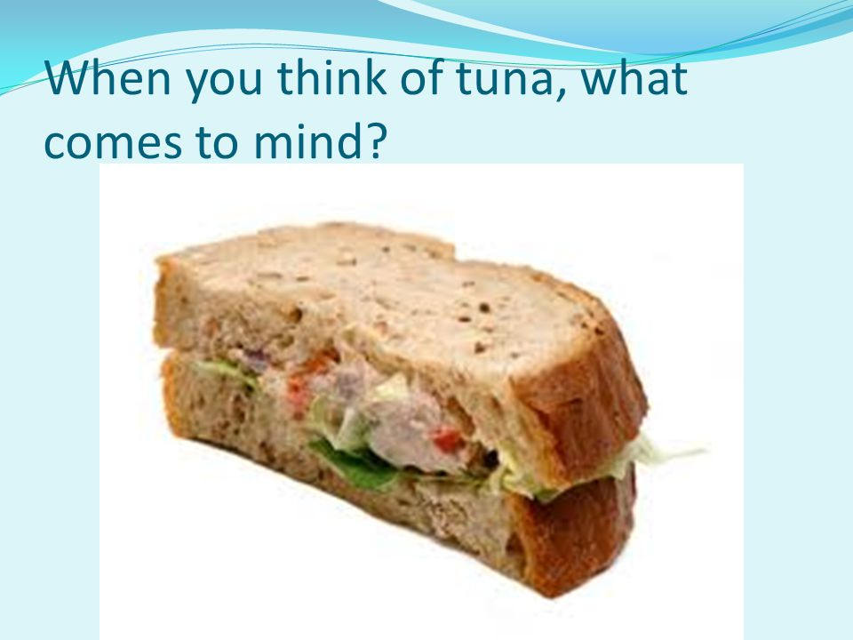 When you think of tuna, what comes to mind