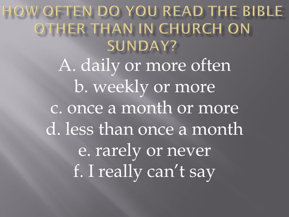 How often do you read the Bible other than in Church on Sunday