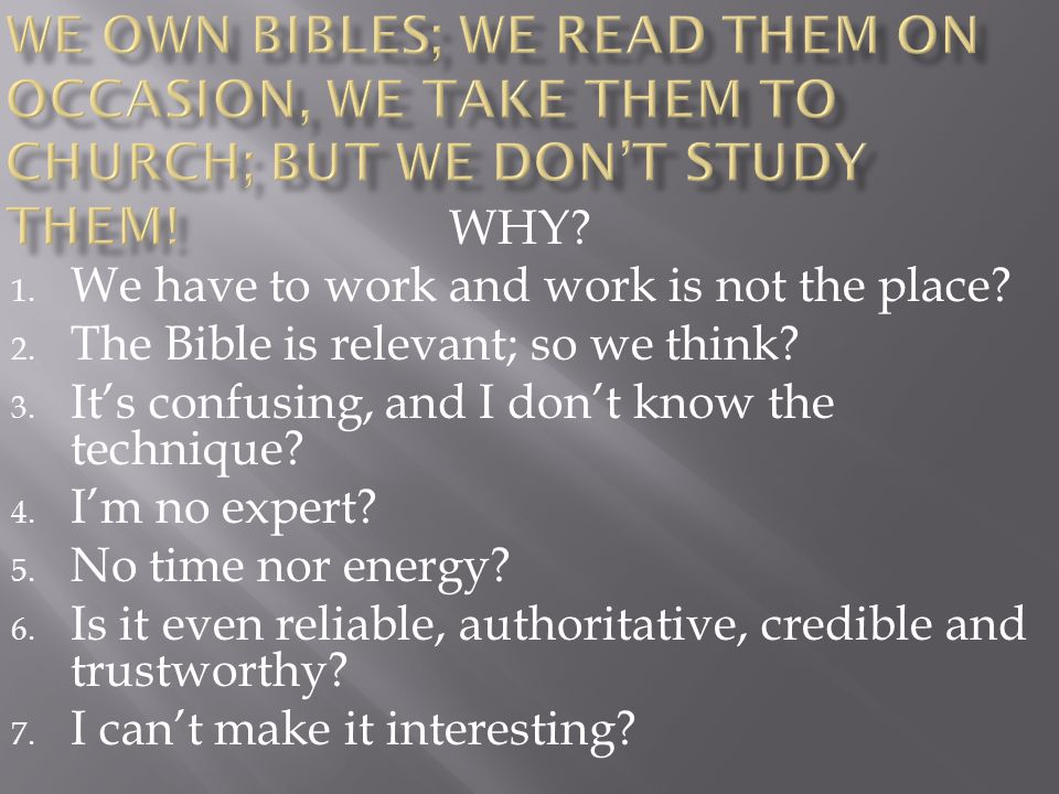 We own Bibles; we read them on occasion, we take them to church; but we don't STUDY them!
