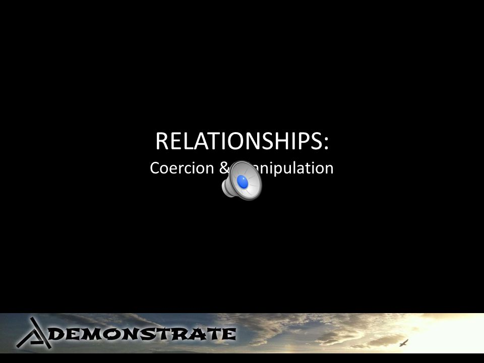 RELATIONSHIPS: Coercion & Manipulation