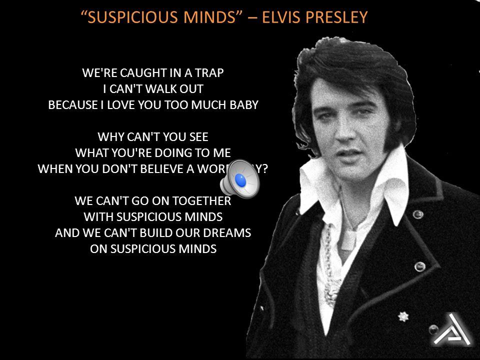SUSPICIOUS MINDS – ELVIS PRESLEY