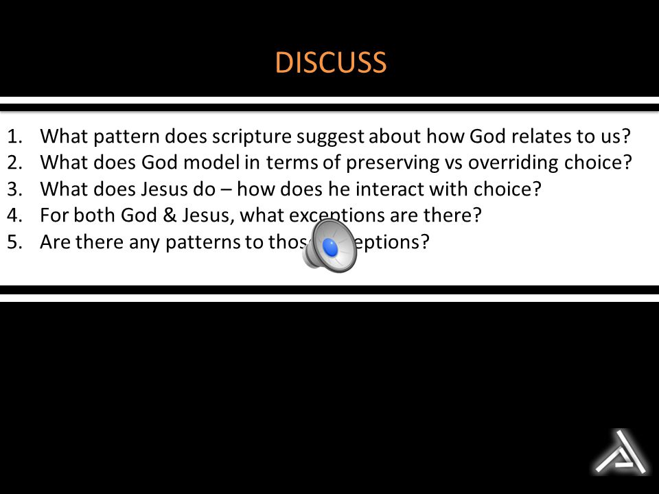 DISCUSS What pattern does scripture suggest about how God relates to us What does God model in terms of preserving vs overriding choice