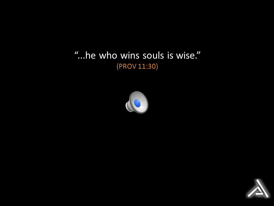 ...he who wins souls is wise.