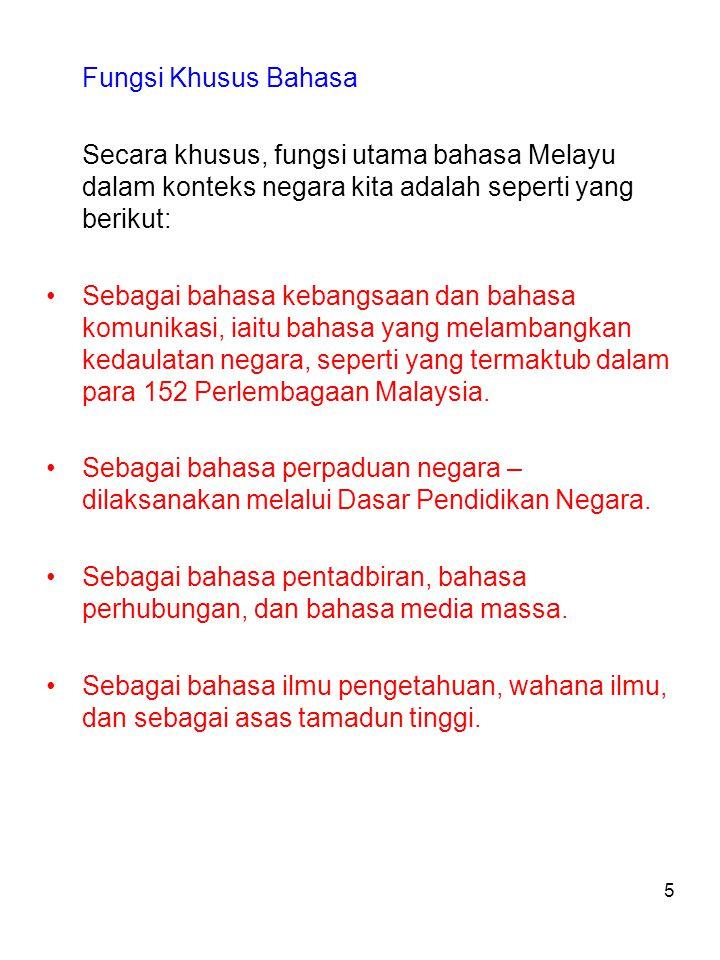 Fungsi Khusus Bahasa Secara khusus, fungsi utama bahasa Melayu dalam konteks negara kita adalah seperti yang berikut: