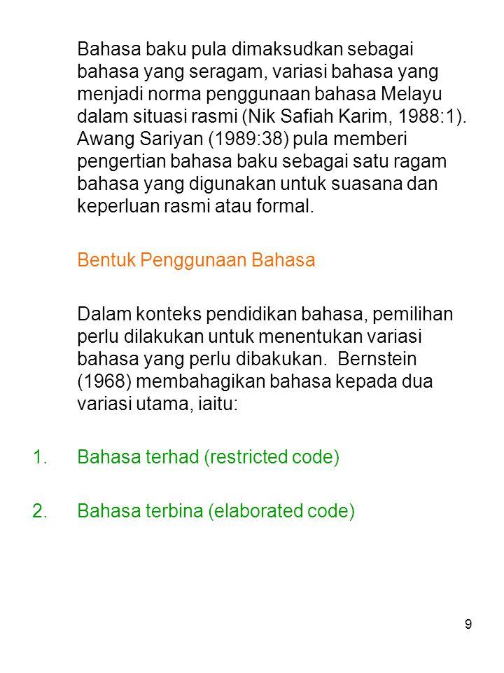 Bahasa baku pula dimaksudkan sebagai bahasa yang seragam, variasi bahasa yang menjadi norma penggunaan bahasa Melayu dalam situasi rasmi (Nik Safiah Karim, 1988:1). Awang Sariyan (1989:38) pula memberi pengertian bahasa baku sebagai satu ragam bahasa yang digunakan untuk suasana dan keperluan rasmi atau formal.
