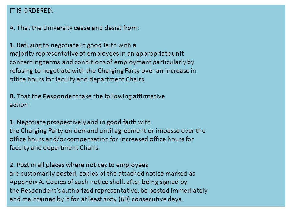 IT IS ORDERED: A. That the University cease and desist from: 1. Refusing to negotiate in good faith with a.