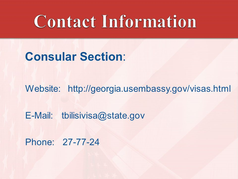 Contact Information Consular Section: Website: http://georgia.usembassy.gov/visas.html. E-Mail: tbilisivisa@state.gov.