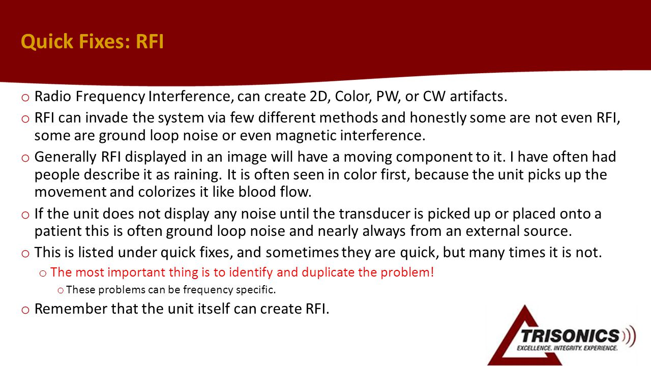 Quick Fixes: RFI Radio Frequency Interference, can create 2D, Color, PW, or CW artifacts.