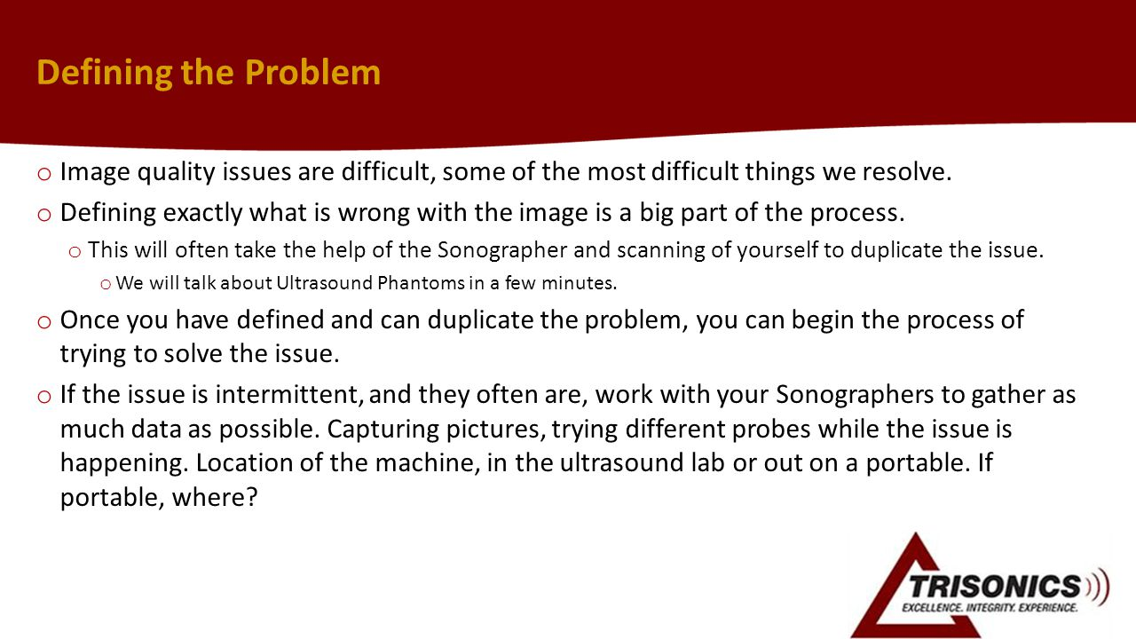 Defining the Problem Image quality issues are difficult, some of the most difficult things we resolve.