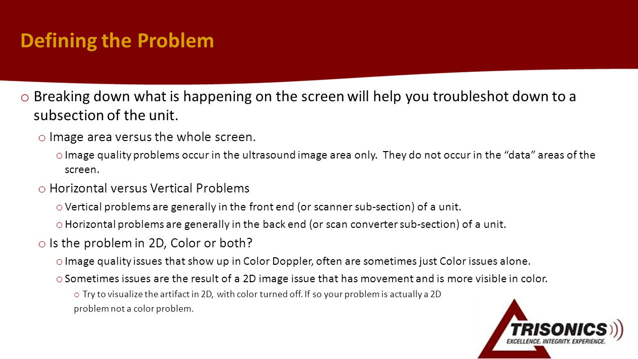 Defining the Problem Breaking down what is happening on the screen will help you troubleshot down to a subsection of the unit.