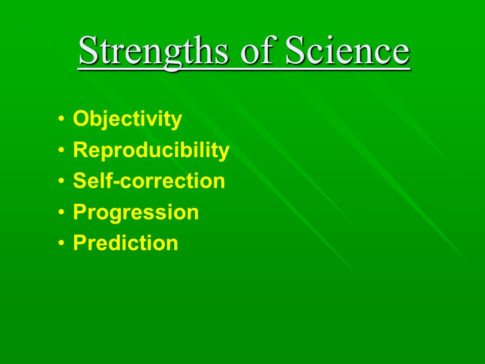Strengths of Science Objectivity Reproducibility Self-correction