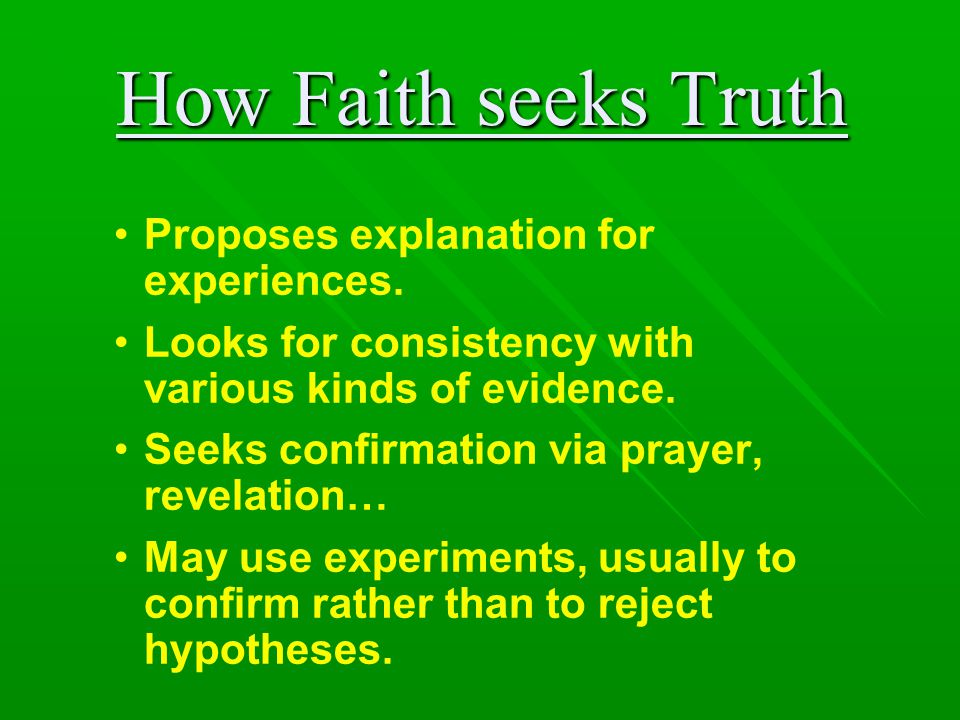 How Faith seeks Truth Proposes explanation for experiences.