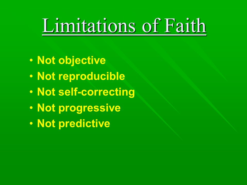 Limitations of Faith Not objective Not reproducible