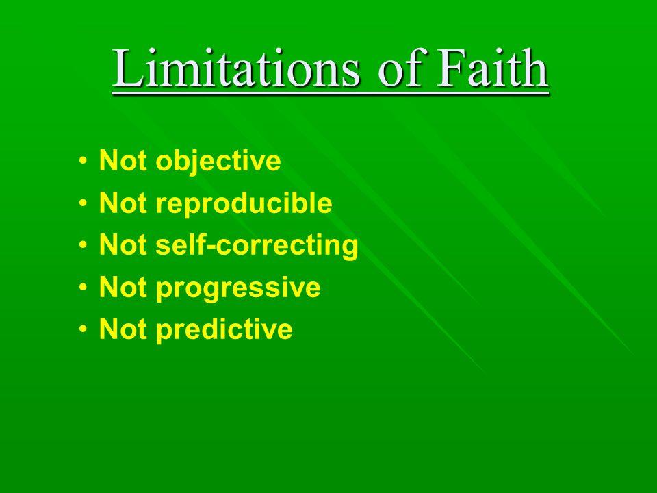 Limitations of Faith Not objective Not reproducible