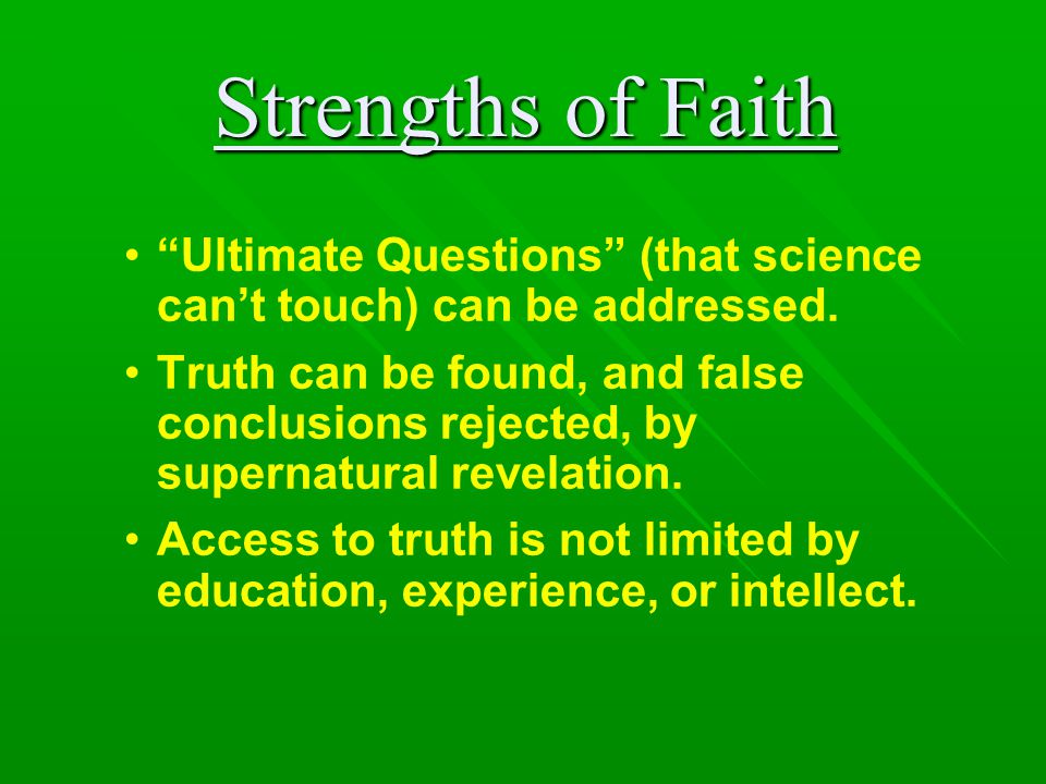 Strengths of Faith Ultimate Questions (that science can't touch) can be addressed.