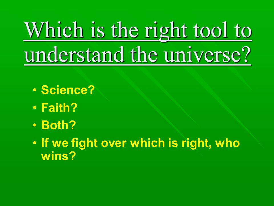 Which is the right tool to understand the universe