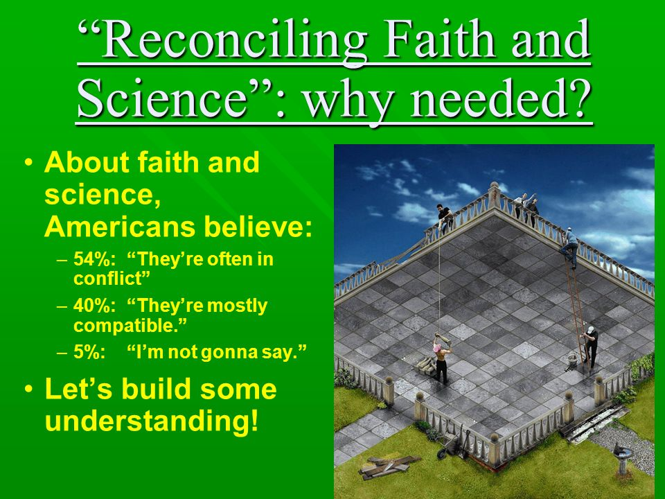 Reconciling Faith and Science : why needed