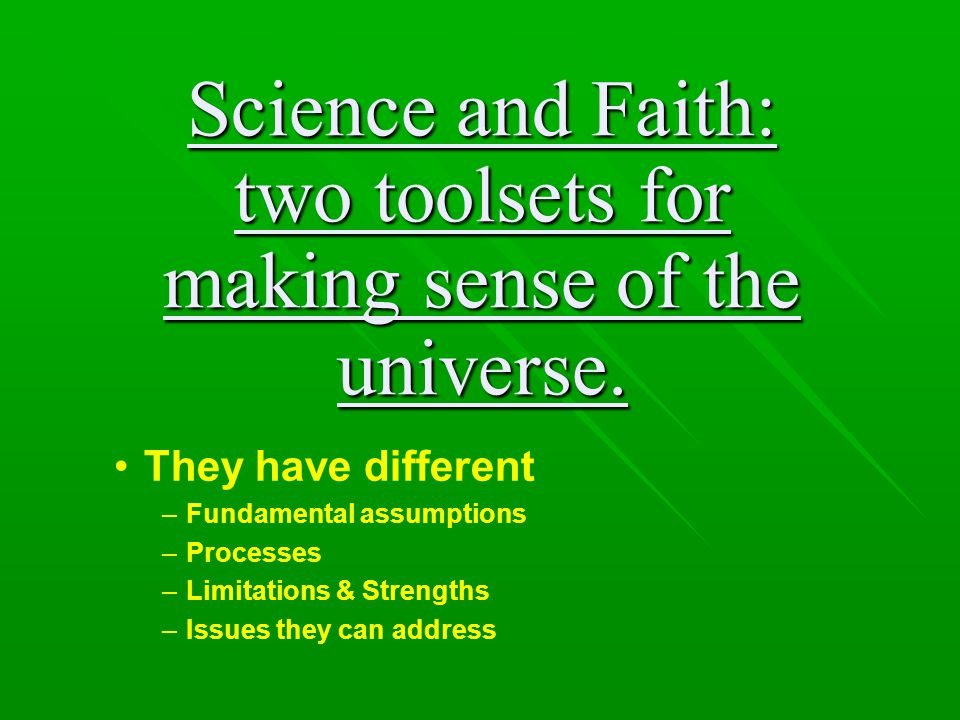 Science and Faith: two toolsets for making sense of the universe.