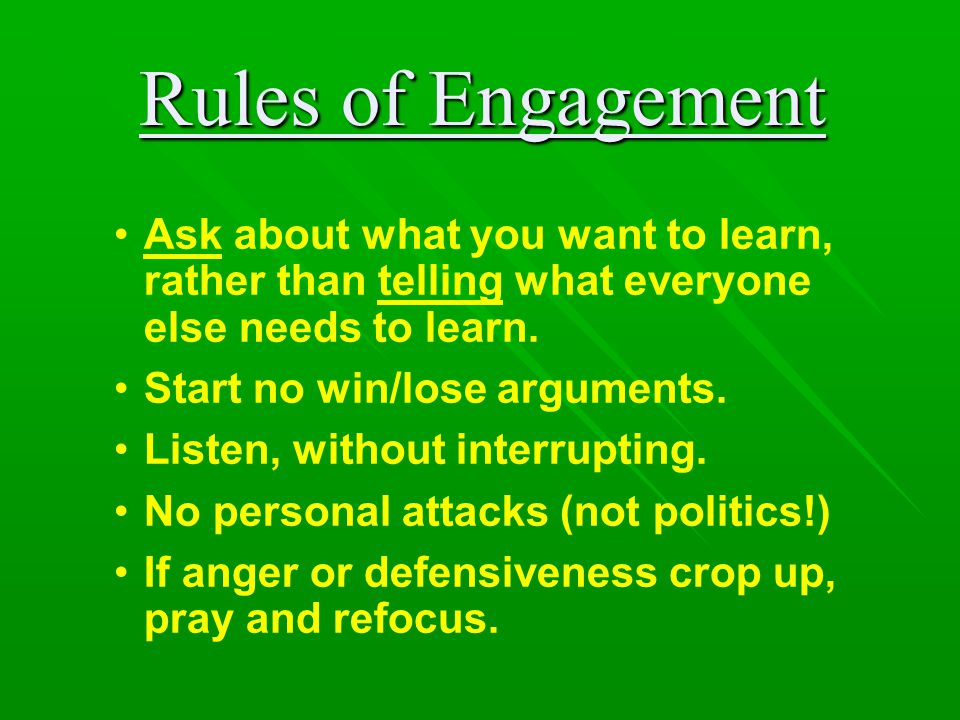 Rules of Engagement Ask about what you want to learn, rather than telling what everyone else needs to learn.