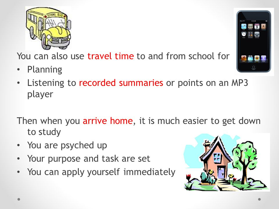 You can also use travel time to and from school for