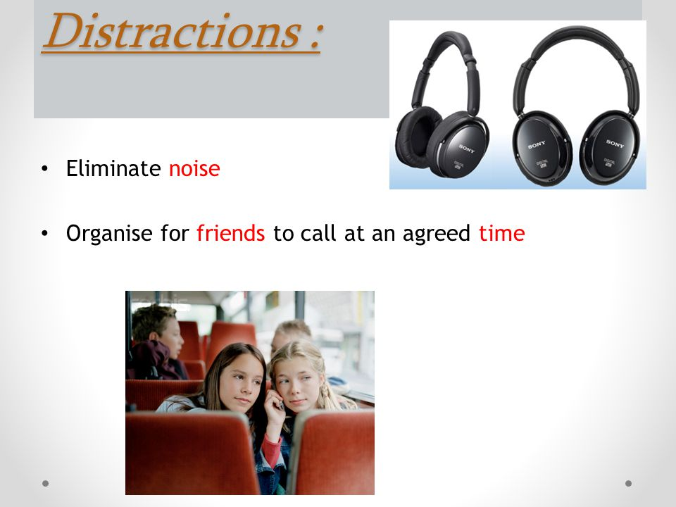 Distractions : Eliminate noise
