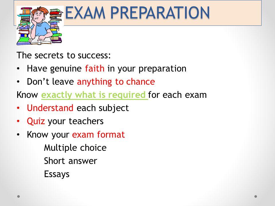 EXAM PREPARATION The secrets to success: