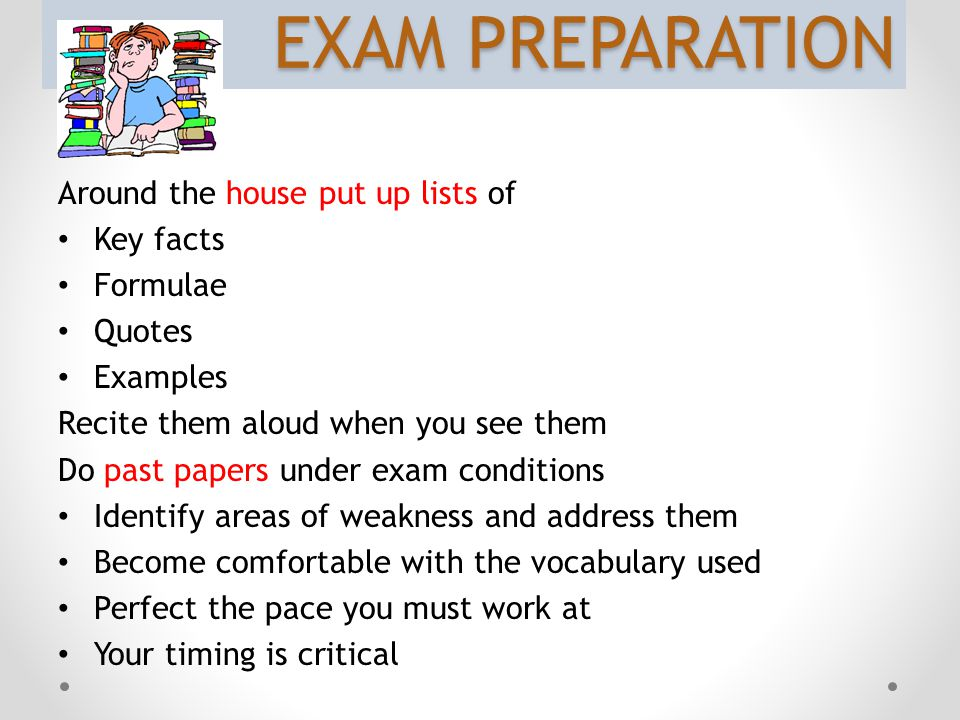 EXAM PREPARATION Around the house put up lists of Key facts Formulae