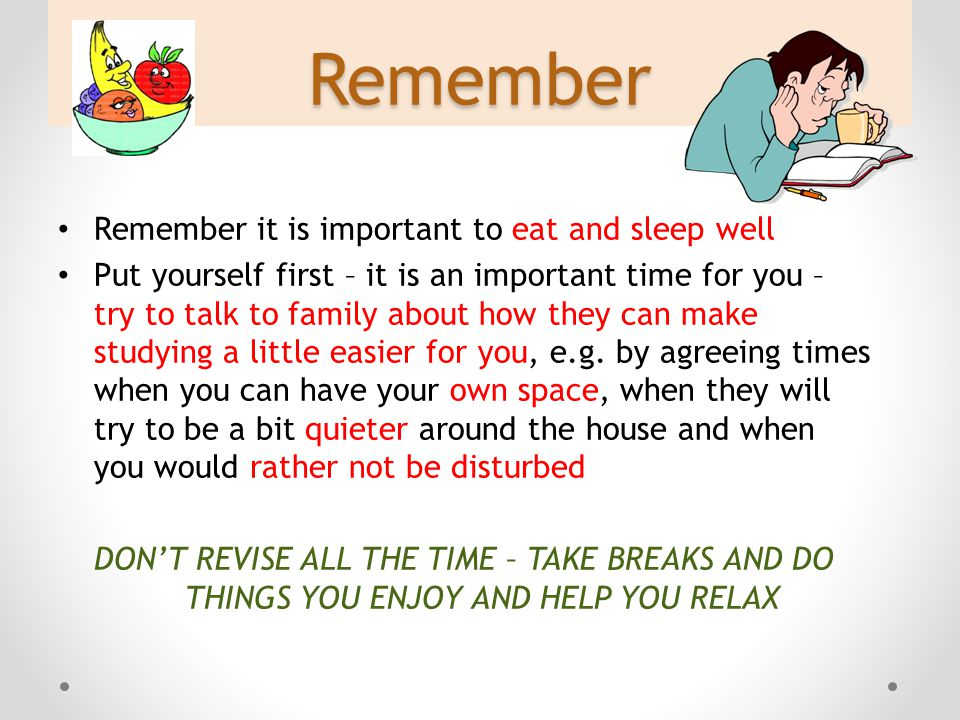 Remember Remember it is important to eat and sleep well