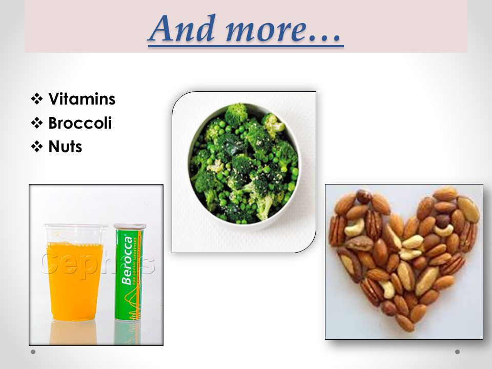 And more… Vitamins Broccoli Nuts