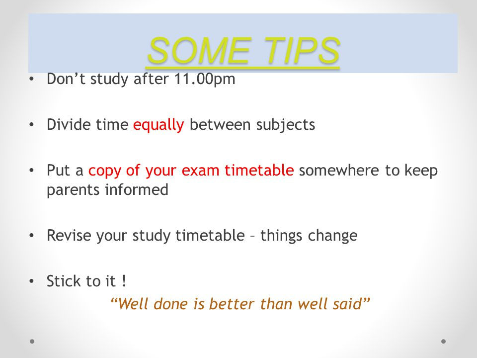 SOME TIPS Don't study after 11.00pm