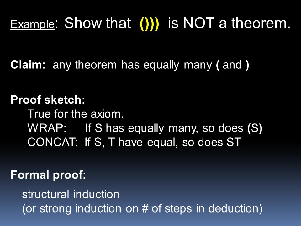 Example: Show that ())) is NOT a theorem.
