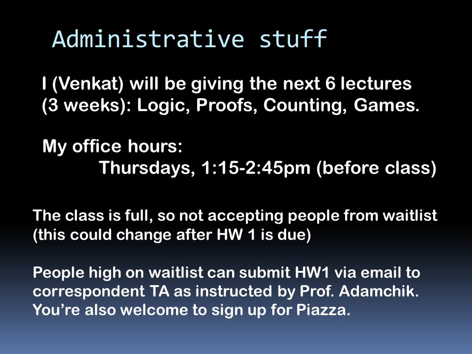 Administrative stuff I (Venkat) will be giving the next 6 lectures