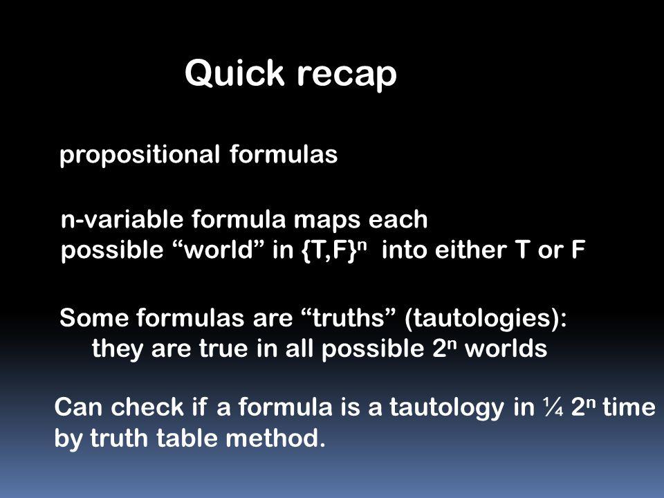 Quick recap propositional formulas n-variable formula maps each