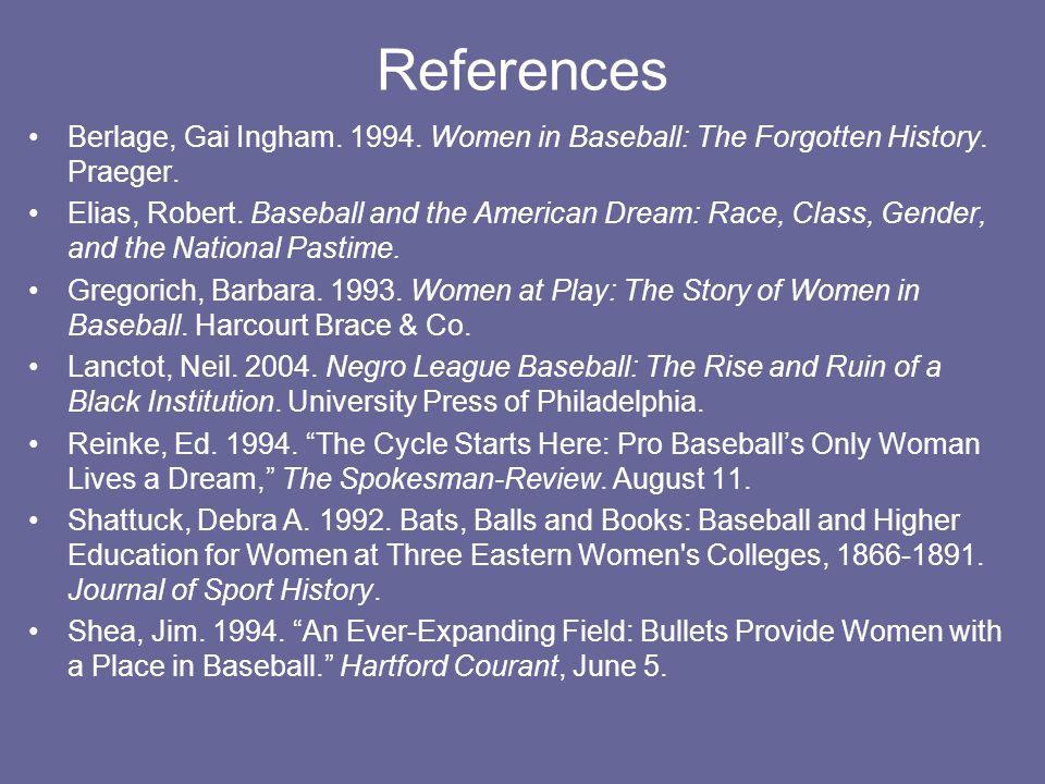 References Berlage, Gai Ingham. 1994. Women in Baseball: The Forgotten History. Praeger.