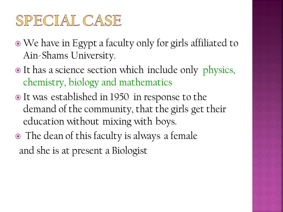 Special Case We have in Egypt a faculty only for girls affiliated to Ain-Shams University.