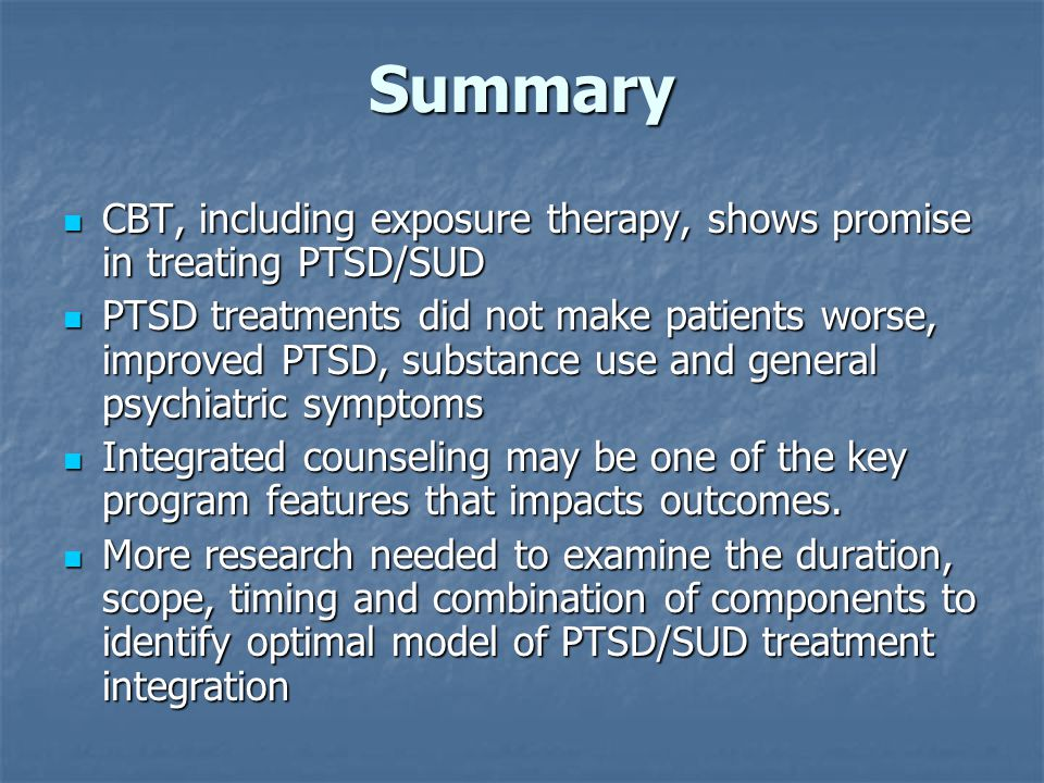 Summary CBT, including exposure therapy, shows promise in treating PTSD/SUD.