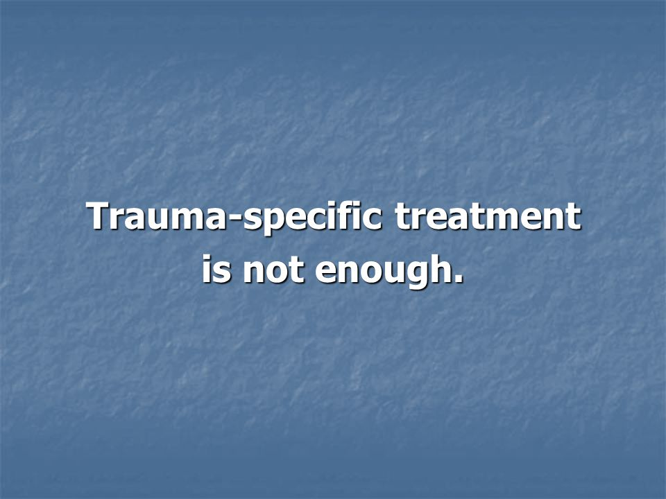 Trauma-specific treatment
