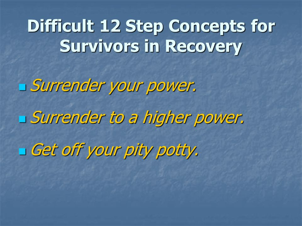 Difficult 12 Step Concepts for Survivors in Recovery
