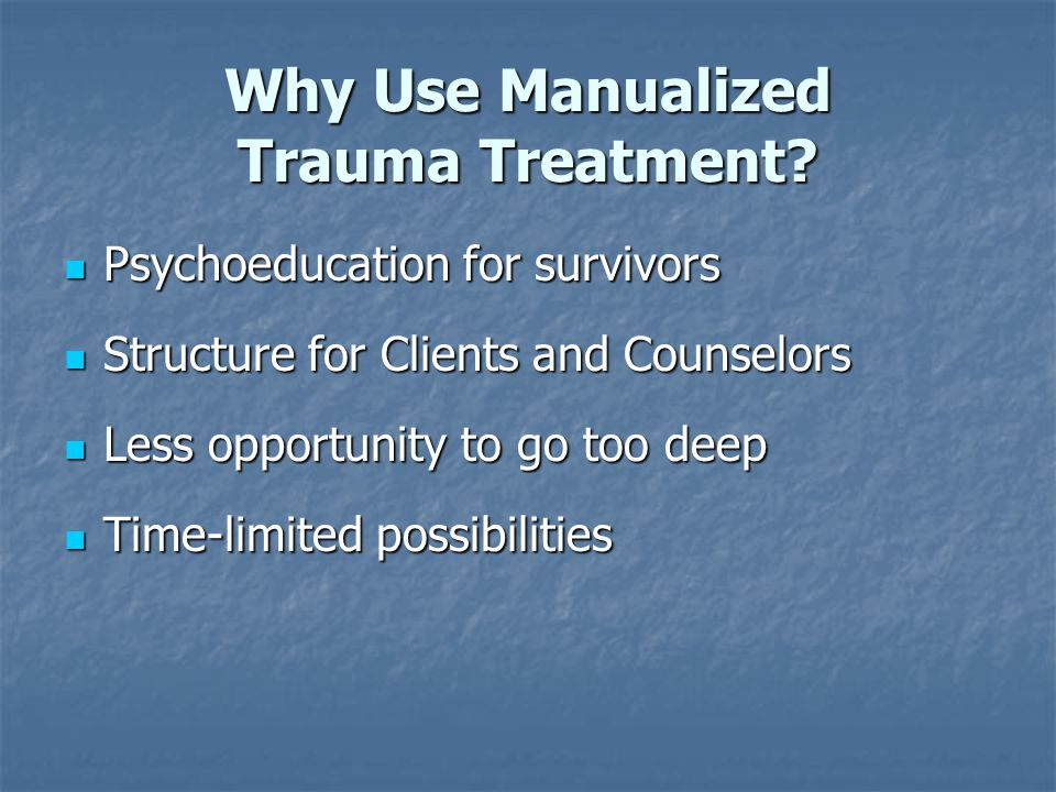 Why Use Manualized Trauma Treatment