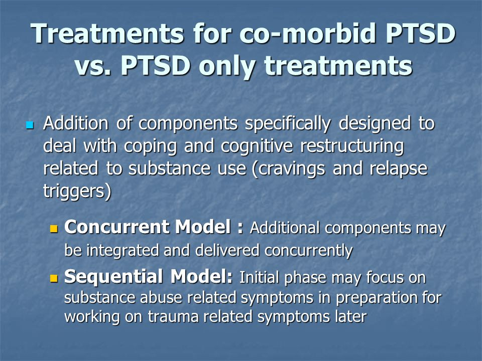 Treatments for co-morbid PTSD vs. PTSD only treatments