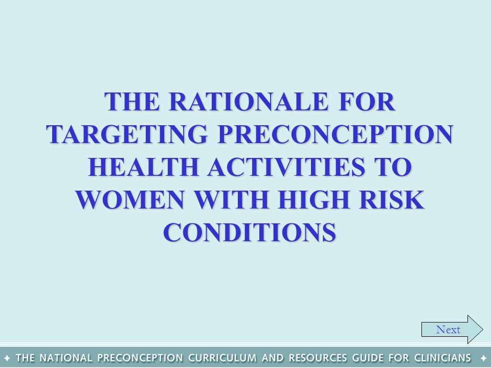 THE RATIONALE FOR TARGETING PRECONCEPTION HEALTH ACTIVITIES TO WOMEN WITH HIGH RISK CONDITIONS