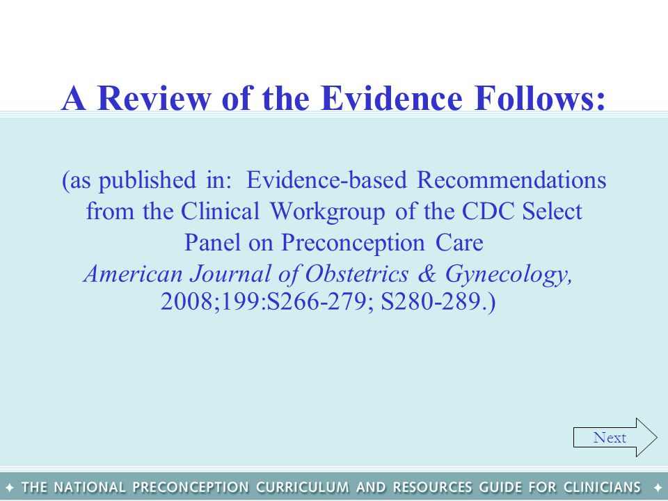 A Review of the Evidence Follows: (as published in: Evidence-based Recommendations from the Clinical Workgroup of the CDC Select Panel on Preconception Care