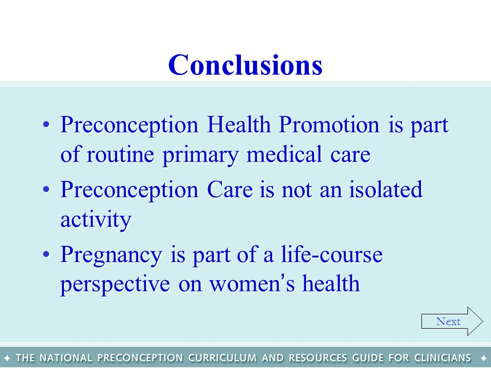 Conclusions Preconception Health Promotion is part of routine primary medical care. Preconception Care is not an isolated activity.