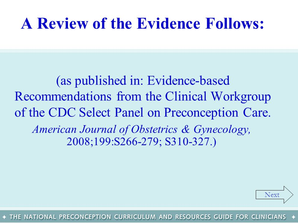 A Review of the Evidence Follows: (as published in: Evidence-based Recommendations from the Clinical Workgroup of the CDC Select Panel on Preconception Care.