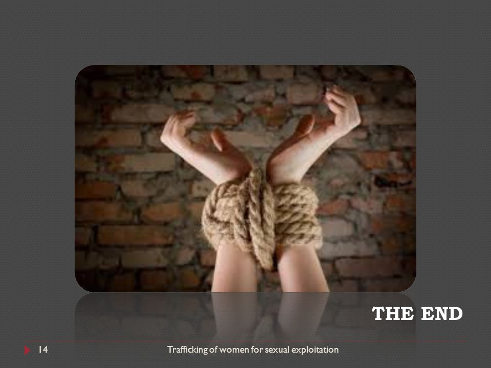 THE END Trafficking of women for sexual exploitation